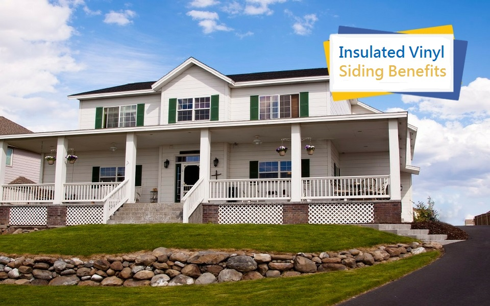 Insulated Vinyl Siding Benefits